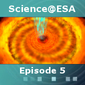 Science@ESA: Episode 5: The untamed, violent Universe
